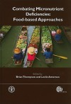 Combating Micronutrient Deficiencies: Food-Based Approach - Brian Thompson, Leslie Amoroso