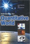 Understanding Our Quantitative World - Janet Anderson, Todd A. Swanson, Janet W. Andersen