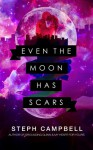Even the Moon Has Scars - Steph Campbell