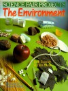 Science Fair Projects: The Environment (Science Fair Projects) - Dan Keen, Robert L. Bonnet, Frances W. Zweifel