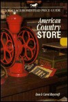 American Country Store: A Wallace-Homestead Price Guide - Don Raycraft, Carol Raycraft