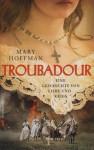 Troubadour: eine Geschichte von Liebe und Krieg - Mary Hoffman, Eva Riekert