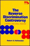 The Reverse Discrimination Controversy: A Moral and Legal Analysis (Philosophy and Society Series) - Robert K. Fullinwider, Marshall Cohen
