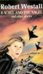 Rachel and the Angel and Other Stories - Robert Westall