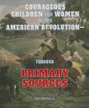 Courageous Children and Women of the American Revolution-Through Primary Sources (The American Revolution Through Primary Sources) - John Micklos Jr.