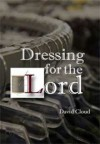 Dressing for the Lord - David W. Cloud
