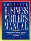 Complete Business Writer's Manual: Model Letters, Memos, Reports, and Presentations for Every Occasion - Arthur H. Bell