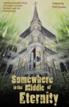 Somewhere in the Middle of Eternity - Phil Giunta, Michael Critzer, Daniel Patrick Corcoran, Amanda Headlee, Lance Woods, Stuart S. Roth, Steven H. Wilson, Susanna Reilly