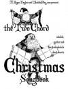 The Two Chord Christmas Songbook (Ukulele Christmas Classics) - MR M Ryan Taylor, Michael D. Bordo, Roberto Cortes-Conde, Forrest Capie, Angela Redish, Roberto Cortis-Conde, Roberto Corts-Conde, Bordo Michael D, Cortes-Conde Roberto