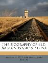 The biography of Eld. Barton Warren Stone - Barton W. 1772-1844 Stone, John Rogers