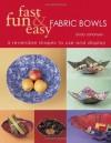 Fast, Fun & Easy Fabric Bowls: 5 Reversible Shapes to Use & Display - Linda Johansen