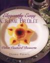Elegantly Easy Creme Brulee: & Other Custard Desserts - Debbie Puente