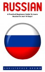 Russian: A Practical Beginners Guide to Learn Russian in Just 14 Days! (Learning Language, Foreign Langauge, Russian) - Christopher Brown