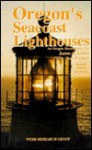 Oregon's Seacoast Lighthouses: Oregon Documentary, Includes Nearby Shipwrecks - James A. Gibbs