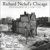 Richard Nickel's Chicago: Photographs of a Lost City - Michael F. Williams, Richard Cahan
