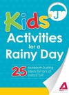 Kids' Activities for a Rainy Day: 25 boredom-busting ideas for tons of indoor fun! (The Everything® Kids Series) - Editors Of Adams Media