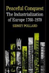 Peaceful Conquest - The Industrialization of Europe 1760-1970 - Sidney Pollard