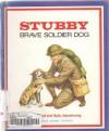 Stubby, Brave Soldier Dog - Richard Glendinning, Sally Glendinning, Richard E. Amundsen