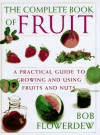 Bob Flowerdew's, The Complete Book Of Fruit: A Practical Guide To Growing And Using Fruits And Nuts - Bob Flowerdew