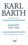 Karl Barth Gesamtausgabe IV. Gesprache: Gesprache 1959-1962 - Eberhard Busch, Anton Drewes, Hinrich Stoevesandt