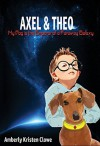 AXEL & THEO: My Dog is The Emperor of a Faraway Galaxy - Amberly Kristen Clowe, Katy Huggins