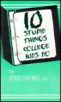 10 Stupid Things College Kids Do - APR Jessie Haynes, Jessie Haynes