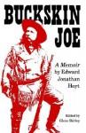 Buckskin Joe: A Memoir - Edward Jonathan Hoyt, Glenn Shirley