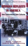 Bosnian Refugees in America: New Communities, New Cultures - Reed Coughlan