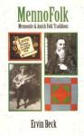 Mennofolk: Mennonite and Amish Folk Traditions (Studies in Anabaptist and Mennonite History Series #43), Vol. 43 - Ervin Beck, Steven M. Nolt