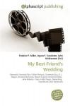 My Best Friend's Wedding - Frederic P. Miller, Agnes F. Vandome, John McBrewster