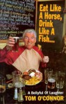 Eat Like a Horse, Drink Like a Fish - Tom O'Connor, Tom O'Conner