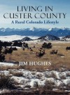 Living in Custer County: A Rural Colorado Lifestyle - Jim Hughes