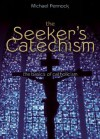 The Seeker's Catechism: The Basics of Catholicism - Michael Pennock
