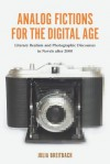Analog Fictions for the Digital Age: Literary Realism and Photographic Discourses in Novels After 2000 - Julia Breitbach