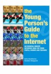 The Young Person's Guide to the Internet: The Essential Website Reference Book for Young People, Parents and Teachers - Kate Hawthorne, Daniela Sheppard