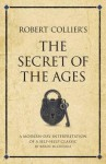 Robert Collier's the Secret of the Ages: A Modern Day Interpretation of a Self-Help Classic. Karen McCreadie - McCreadie