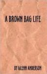 A Brown Bag Life - Glenn Anderson