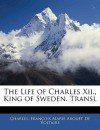 The Life of Charles XII., King of Sweden. Transl - Charles, Voltaire