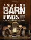 Amazing Barn Finds and Roadside Relics: Musty Mustangs, Hidden Hudsons, Forgotten Fords, and Other Lost Automotive Gems - Ryan Brutt
