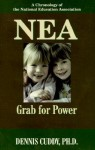 Nea: The Grab for Power : A Chronology of the National Education Association - Dennis L. Cuddy