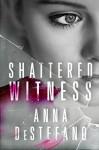 Shattered Witness - Anna DeStefano