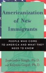 Americanization of New Immigrants: People Who Come to America and What They Need to Know - Tatla Dar Singh