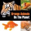 Orange Animals On The Planet: Animal Encyclopedia for Kids (Children's Animal Books) - Baby Professor