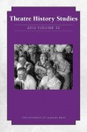 Theatre History Studies 2012, Vol. 32 - Rhona Justice-Malloy, Bill Rauch, Virginia Scott, Lisa Jackson-Schebetta, Christine Woodworth, Penny Farfan, Thomas Robson, Richard L. Poole, Victor Holtcamp, Heather A. Beasley, Shawna Mefford Carroll, Miriam Chirico, Stacey Connelly, James Fisher, Richard Fotheringha