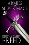 Armies of the Silver Mage - Christian Warren Freed