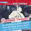 Baseball Forever!: 50 Years of Radio Highlights Celebrating the History and Hijinks of America's Pastime - Jason Turbow, John Miley