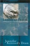 Legacy of Prayer: A Spiritual Trust Fund for the Generations - Jennifer Kennedy Dean