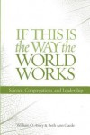 If This Is the Way the World Works: Science, Congregations, and Leadership - William O. Avery, Beth Ann Gaede