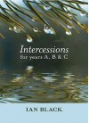 Intercessions For Years A, B, And C - Ian Black