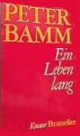 Ein Leben lang - Peter Bamm, Friedrich Luft